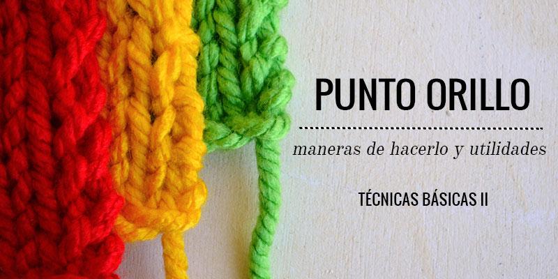 Punto Orillo: maneras de hacerlo y utilidades | Pearl Knitter