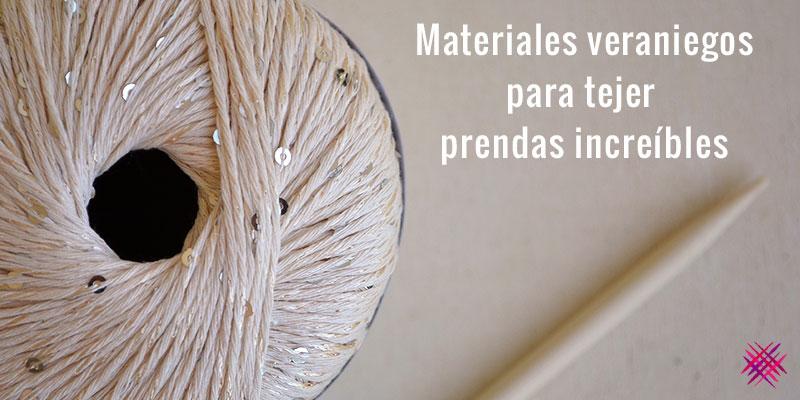 Materiales veraniegos para tejer prendas increíbles.